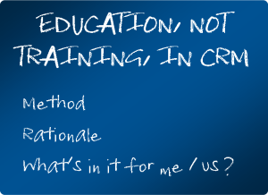 Education not training in CRM