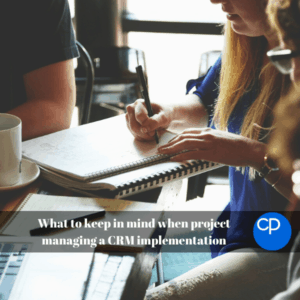 What to keep in mind when project managing a CRM implementation
